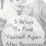 Picture of mom holding son, kissing him on the cheek with text overlay that says: 5 ways to find yourself again after becoming a mom.