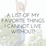 Woman jumping in the air with text overlay that says: A List of My Favorite Things I Cannot Live Without
