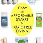 Collage of toxic free products including; glass tupperware, Beauty Counter washes, charcoal deodorant, cleaning wipes, Beauty Counter tinted moisturizer, Seventh Generation dishwasher soap, and Beauty Counter face wash with text overlay that says Easy and Affordable Swaps for Toxic Free Living
